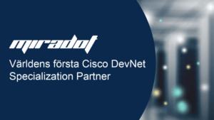 Miradot blir världens första Cisco DevNet Specialization Partner 3