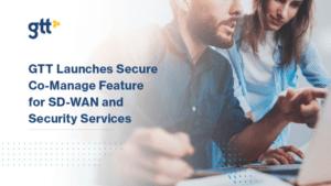 GTT lanserar Secure Co-Manage funktion för SD-WAN och säkerhetstjänster